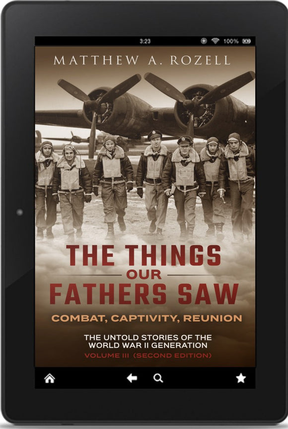 E-BOOK: Volume III R: The Things Our Fathers Saw - Vol. 3 REVISED, The War In The Air Book Two: The Untold Stories of the World War II Generation (2ND EDITION, REVISED AND EXPANDED: COMBAT, CAPTIVITY, REUNION) [2020]