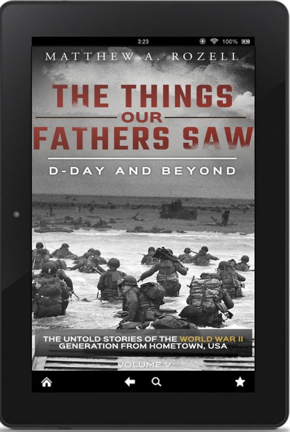 E-BOOK: Volume V: D-Day and Beyond/The War in France—The Things Our Fathers Saw [2019]
