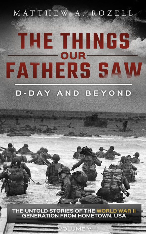 Volume V: D-Day and Beyond/The War in France—The Things Our Fathers Saw [2019]