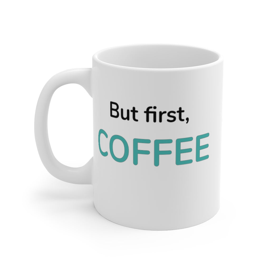 But First, Coffee. Mug