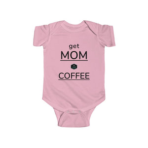 Get Mom a Coffee.  Infant Bodysuit