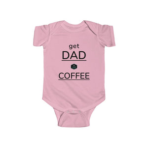 Get Dad a Coffee.  Infant Bodysuit