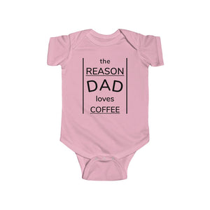 The Reason Dad Loves Coffee.  Infant Bodysuit