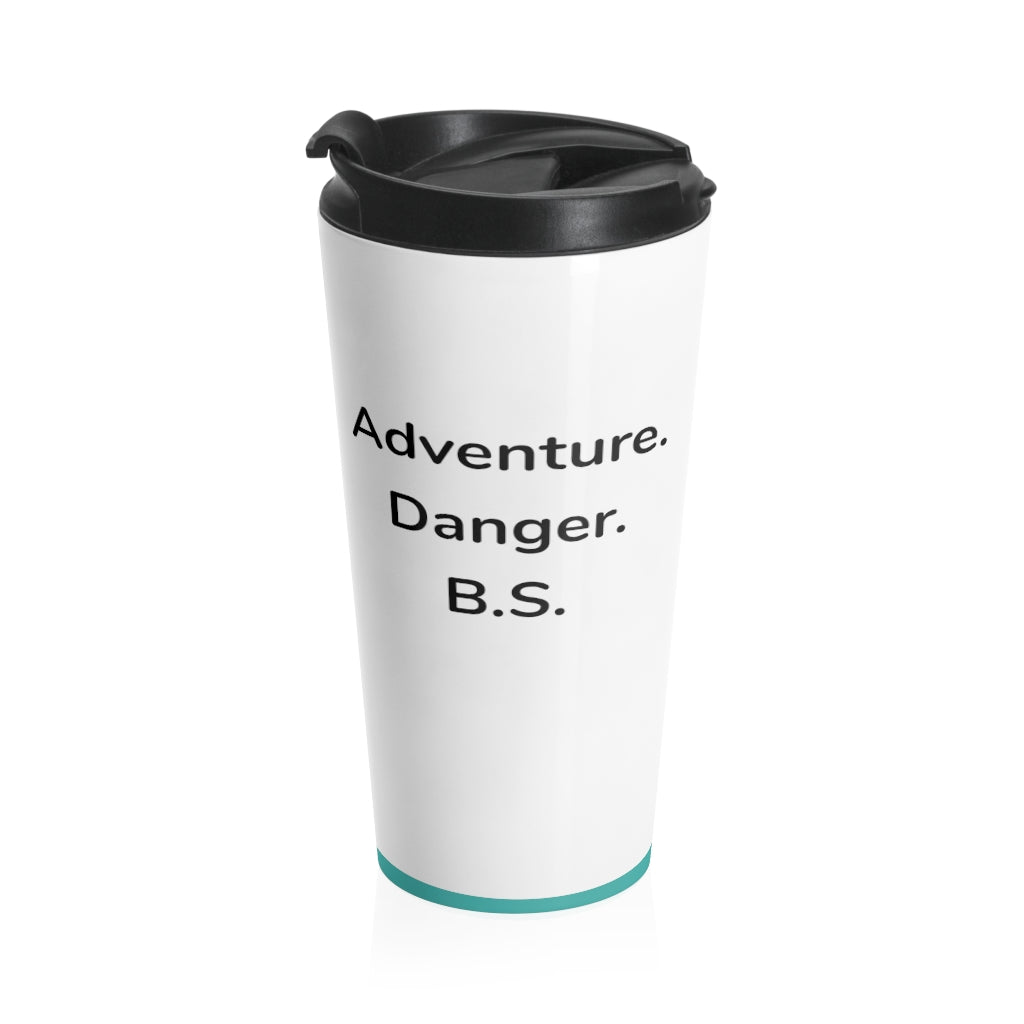 Adventure. Danger. BS. Travel Mug.
