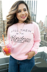 Kill Them With Kindness Pullover