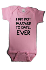 I'm Not Allowed to Date Ever FUNNY BABY BODYSUIT CREEPER SOFT PINK W/BLACK