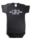 I Only Cry When Ugly People Hold Me Funny Baby One Piece Bodysuit BLACK - 0-3 months (Newborn)