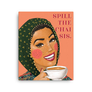 Spill the Chai Sis - Canvas