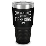 Quarantined with the Tiger King Laser Etched Tumbler