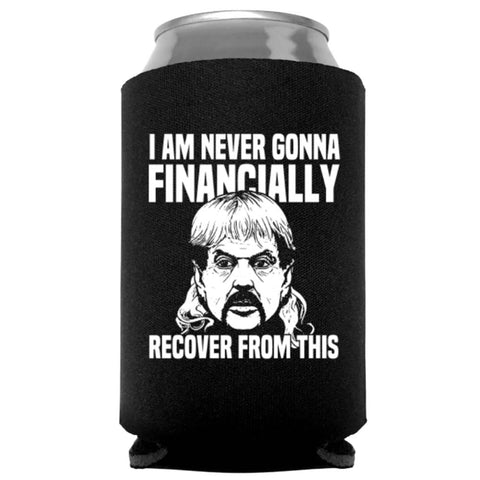I Am Never Gonna Financially Recover From This Koozie
