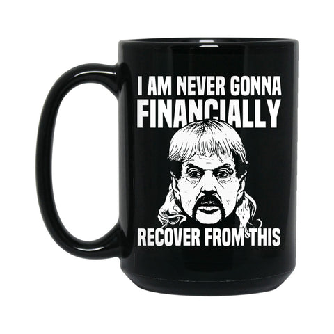 I Am Never Gonna Financially Recover 15 oz. Coffee Mug (Black)
