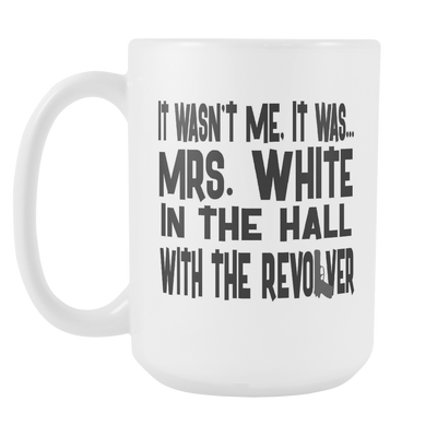 It Wasn't Me, It Was... Mrs. White In The Hall With The Revolver 15oz Mug, Clue Board Game Mug, Board Game Geek Gift - Agile Expressions