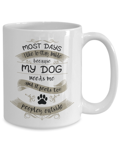 My Dog Needs Me - Too Peopley Outside Mug - Agile Expressions