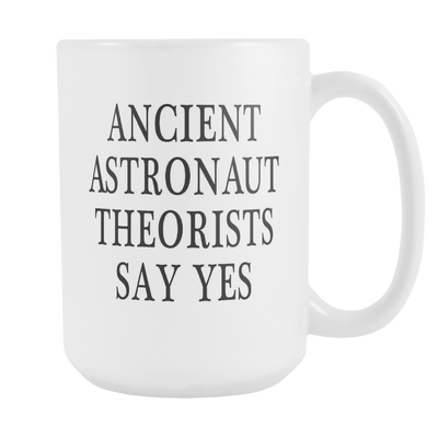 Ancient Astronaut Theorists Say Yes 15oz Mug - Agile Expressions