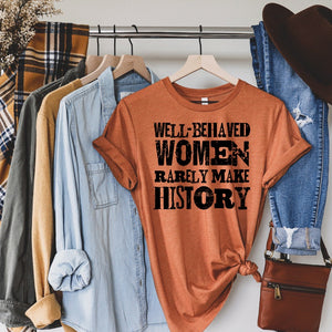 """Well-Behaved Women Rarely Make History"" Graphic Tee"