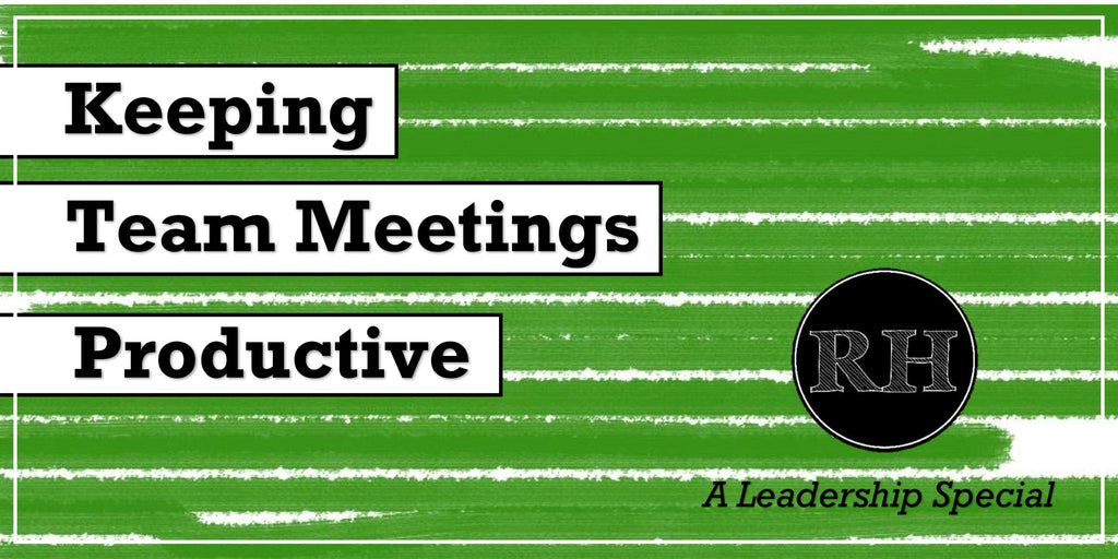 Keeping Team Meetings Productive: A LEADERSHIP SPECIAL