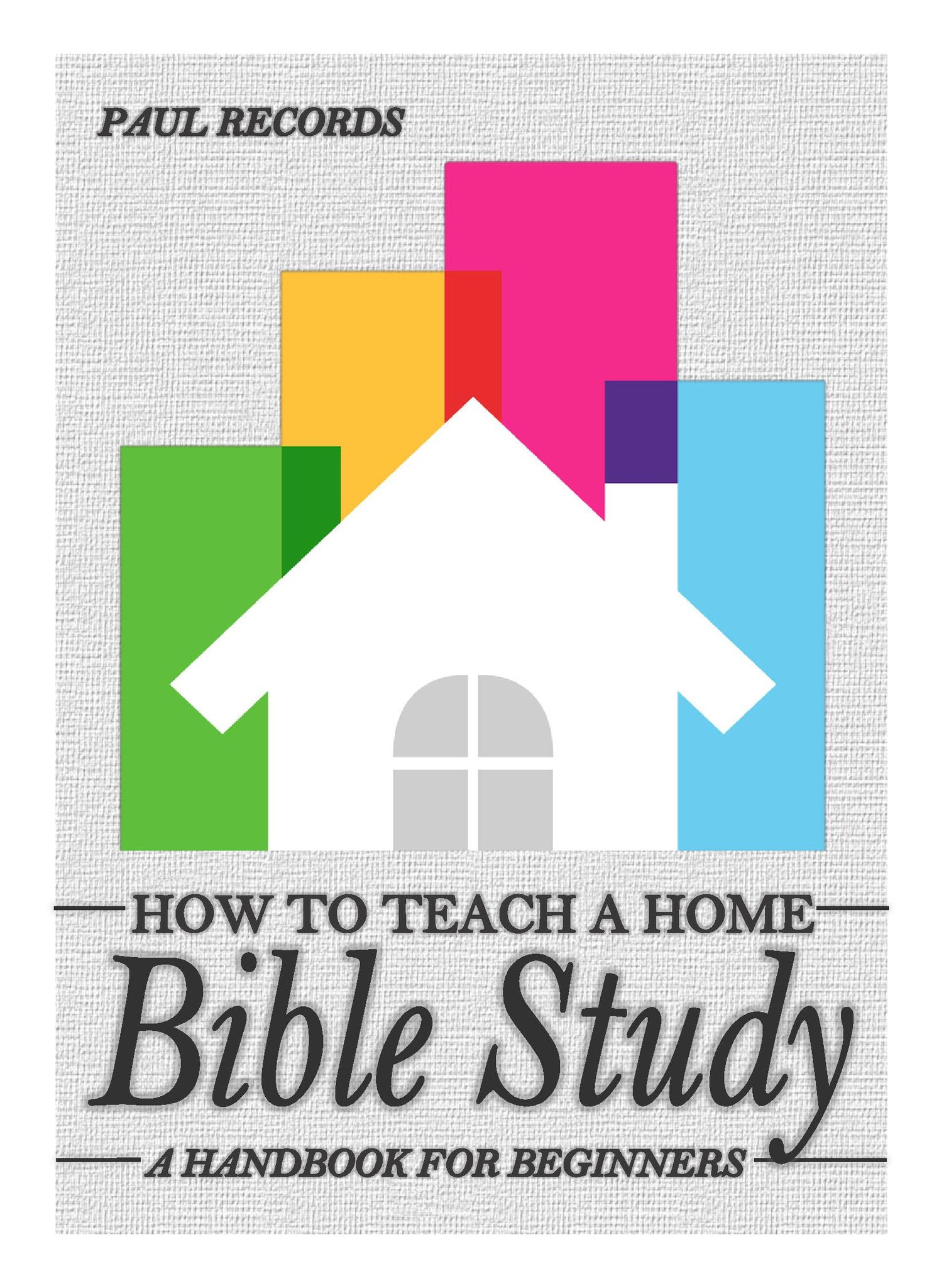 How to Teach a Home Bible Study (PDF)