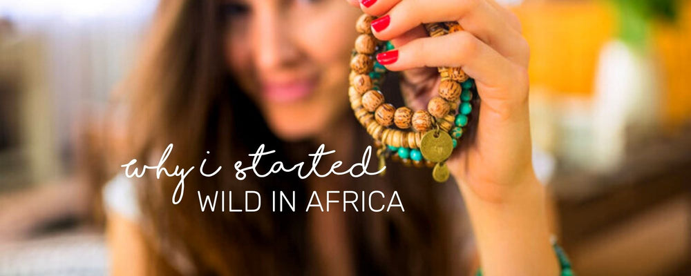 Why I Started WILD IN AFRICA