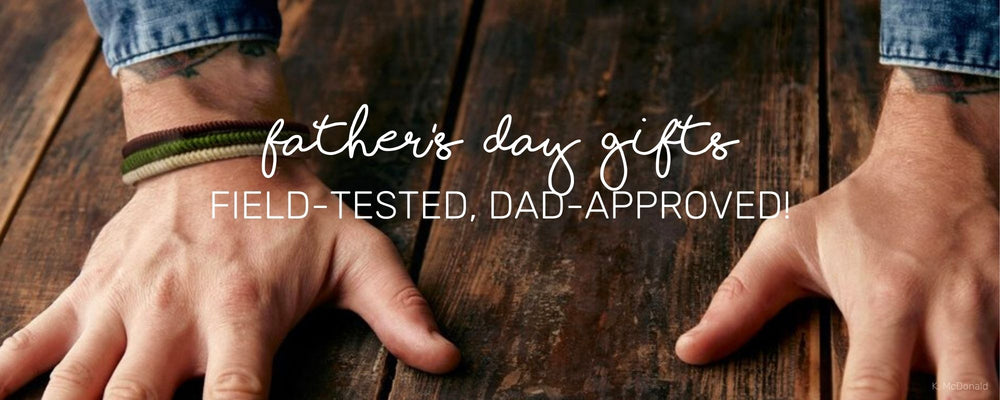 FATHER'S DAY GIFTS: FIELD-TESTED, DAD-APPROVED!