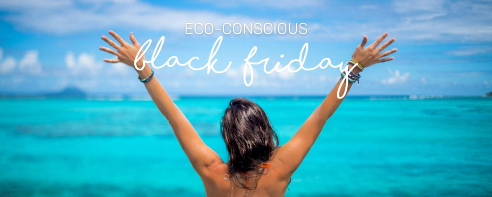 BE ECO-CONSCIOUS THIS BLACK FRIDAY WITH 25% OFF!