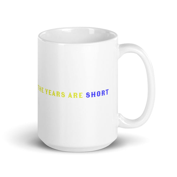 The years are short mug