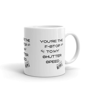 You're the F Stop to my Shutter Speed Mug