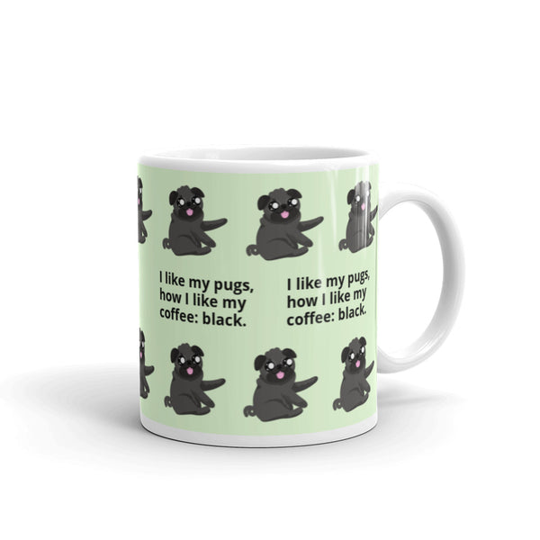 I like my Pugs How I Like My Coffee: Black Mug