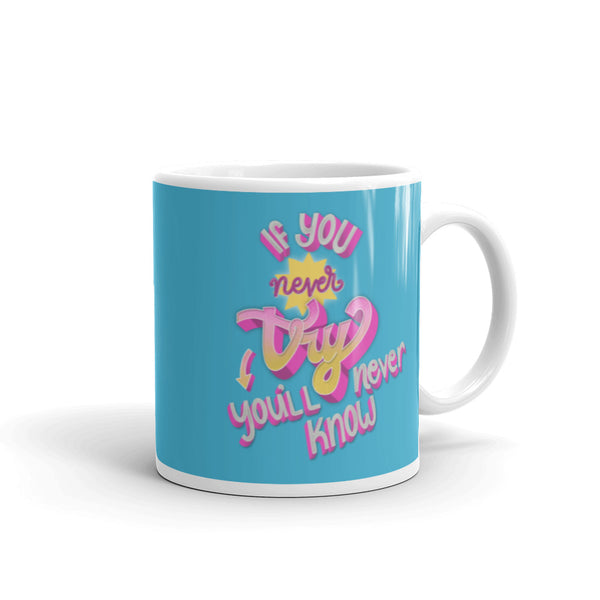 if you never try you'll never know mug