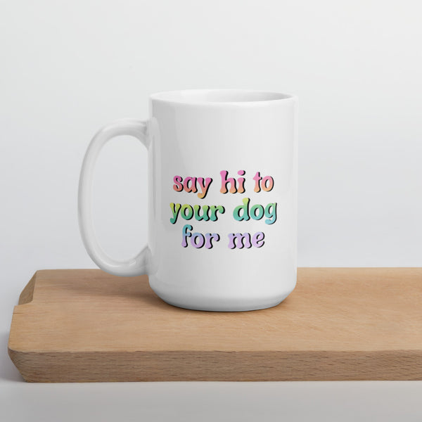 tell your dog i say hi mug