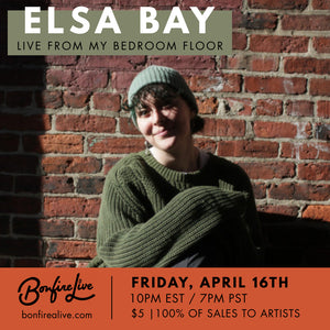 Elsa Bay: Live from my Bedroom Floor (Friday, April 16th at 10PM EST)