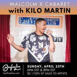 Kilo Presents the Malcolm X Cabaret (Sunday, April 25th at 6PM & 8PM EST)