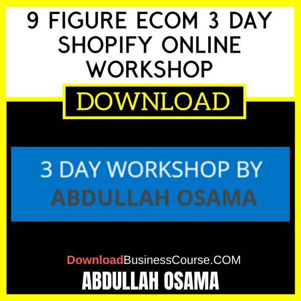 Abdullah Osama 9 Figure Ecom 3 Day Shopify Online Workshop FREE DOWNLOAD