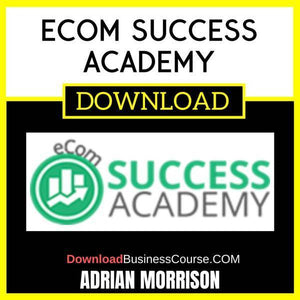 Adrian Morrison Ecom Success Academy FREE DOWNLOAD