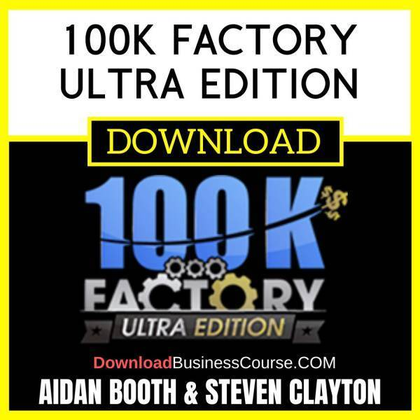 Aidan Booth Steven Clayton 100k Factory Ultra Edition FREE DOWNLOAD