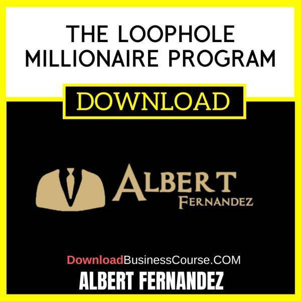 Albert Fernandez The Loophole Millionaire Program FREE DOWNLOAD