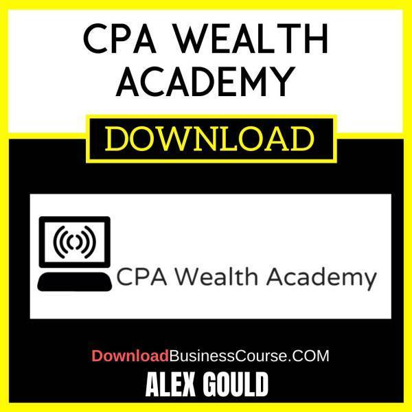 Alex Gould Cpa Wealth Academy FREE DOWNLOAD