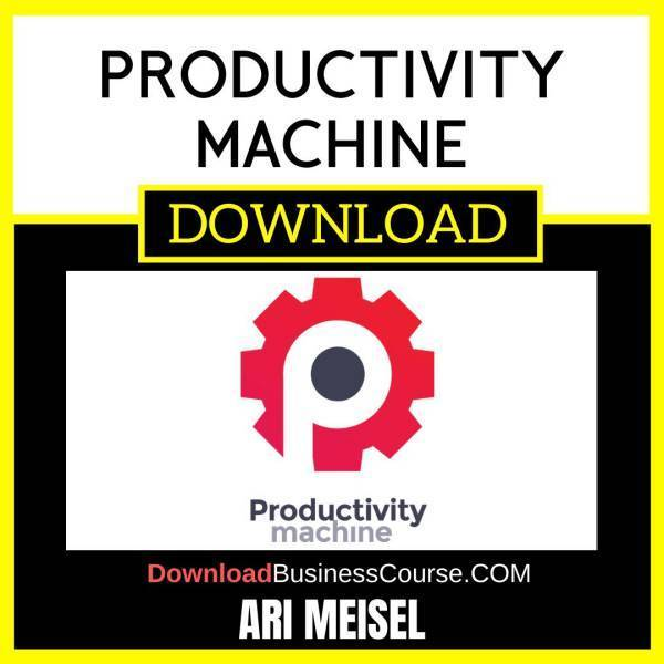 Ari Meisel Productivity Machine FREE DOWNLOAD