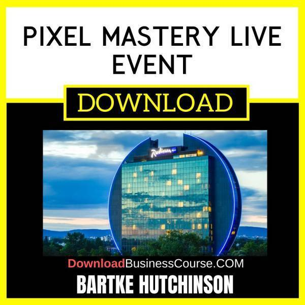 Bartke Hutchinson Pixel Mastery Live Event FREE DOWNLOAD