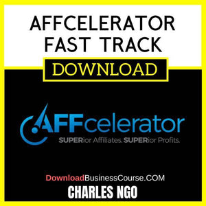 Charles Ngo Affcelerator Fast Track FREE DOWNLOAD