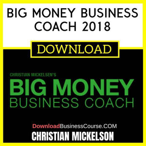 Christian Mickelsen Big Money Business Coach 2018 FREE DOWNLOAD