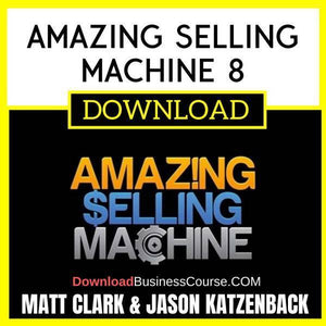 Matt Clark Jason Katzenback Amazing Selling Machine 8 FREE DOWNLOAD
