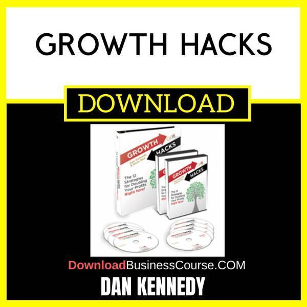 Dan Kennedy Growth Hacks FREE DOWNLOAD