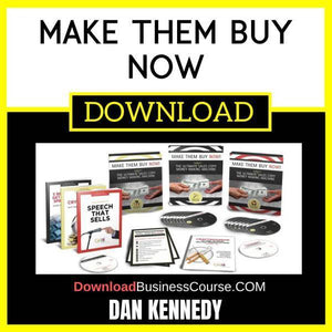 Dan Kennedy Make Them Buy Now FREE DOWNLOAD