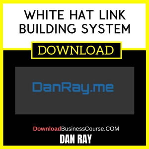 Dan Ray White Hat Link Building System FREE DOWNLOAD