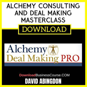 David Abingdon Alchemy Consulting And Deal Making Masterclass FREE DOWNLOAD