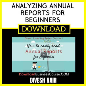 Divesh Nair Analyzing Annual Reports For Beginners FREE DOWNLOAD