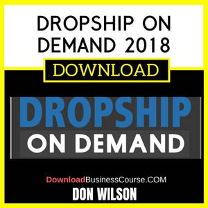 Don Wilson Dropship On Demand 2018 FREE DOWNLOAD