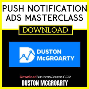 Duston Mcgroarty Push Notification Ads Masterclass FREE DOWNLOAD