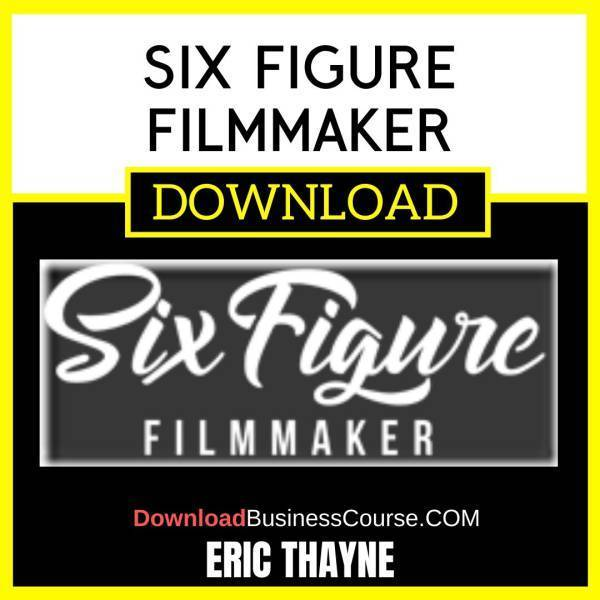 Eric Thayne Six Figure Filmmaker FREE DOWNLOAD