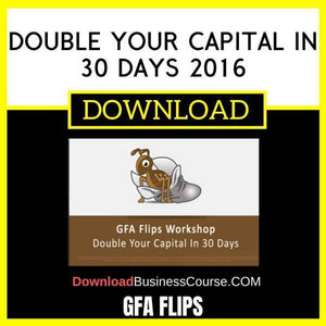 Gfa Flips Double Your Capital In 30 Days 2016 FREE DOWNLOAD